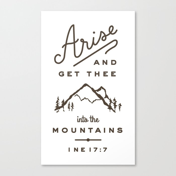 Arise and get thee into the mountains. Canvas Print