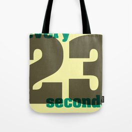 Every 23 seconds Tote Bag