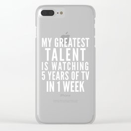 MY GREATEST TALENT IS WATCHING 5 YEARS OF TV IN 1 WEEK (Black & White) Clear iPhone Case