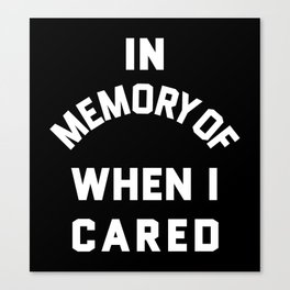 IN MEMORY OF WHEN I CARED (Black & White) Canvas Print
