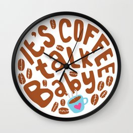 It is Coffee Talk Baby Wall Clock