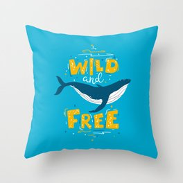 Wild And Free - Just Like A Whale. Throw Pillow