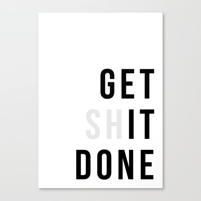 Get Sh(it) Done // Get Shit Done Canvas Print