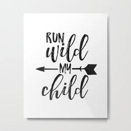 Run Wild My Child,Run Wild Moon Child,Funny Poster,Funny Kids Decor,Nursery Wall Art,Nursery Decor Metal Print