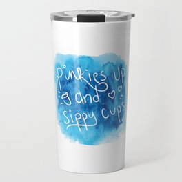 Pinkies Up and Sippy Cups Travel Mug
