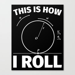 This is how I roll - funny science nerd physics Canvas Print