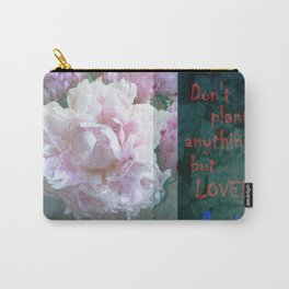 Don't Plant ANYthing but LOVE! Carry-All Pouch