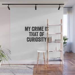 My Crime Is That Of Curiosity Wall Mural