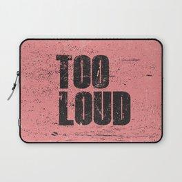 Too Loud Laptop Sleeve