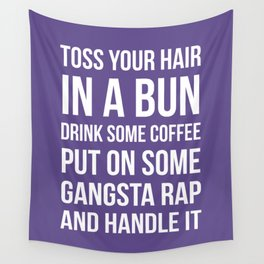 Toss Your Hair in a Bun, Coffee, Gangsta Rap & Handle It (Ultra Violet) Wall Tapestry