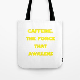 Caffeine Awakens Tote Bag