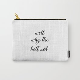 Well why the hell not Quote Carry-All Pouch