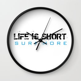 Life is Short Surf More Wall Clock