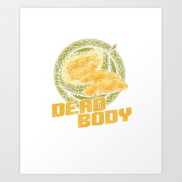 Tropical Fruit Not A Dead Body Funny Durian Lovers  Art Print