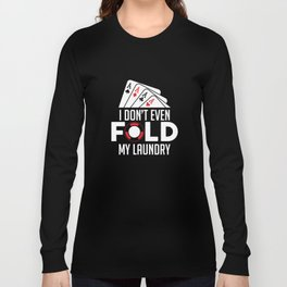 Funny Poker I Don't Even Fold My Laundry Gambler Long Sleeve T-shirt
