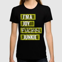 I'm a Joy Fuckin' Junkie  T-shirt