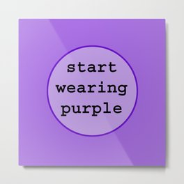 Start Wearing Purple Metal Print