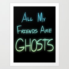 All My Friends are Ghosts Art Print