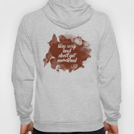 Stay Sexy and Don't Get Murdered Hoody