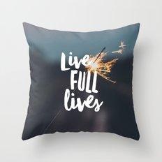 Live Full Lives Throw Pillow