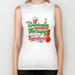 Gardening is Cheaper than Therapy and you get Tomatoes tshirt Biker Tank