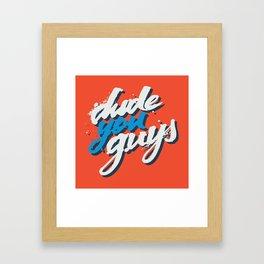 dude you guys Framed Art Print