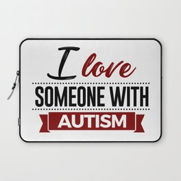 I Love Someone With Autism Laptop Sleeve