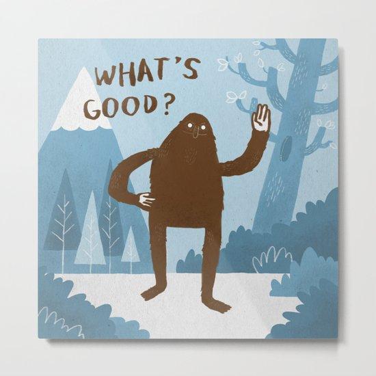 What's Good? Metal Print