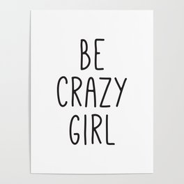 Motivational Poster, Be Crazy Girl, Typography Print, Black and White, Wall Art, Gift for Her Poster