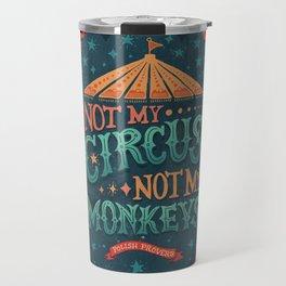 Not My Circus Not My Monkeys Travel Mug