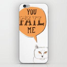 YOU FAIL ME iPhone Skin