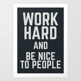 Work hard and be nice to people, motivational quote, positive thinking, good vibes, be good Art Print