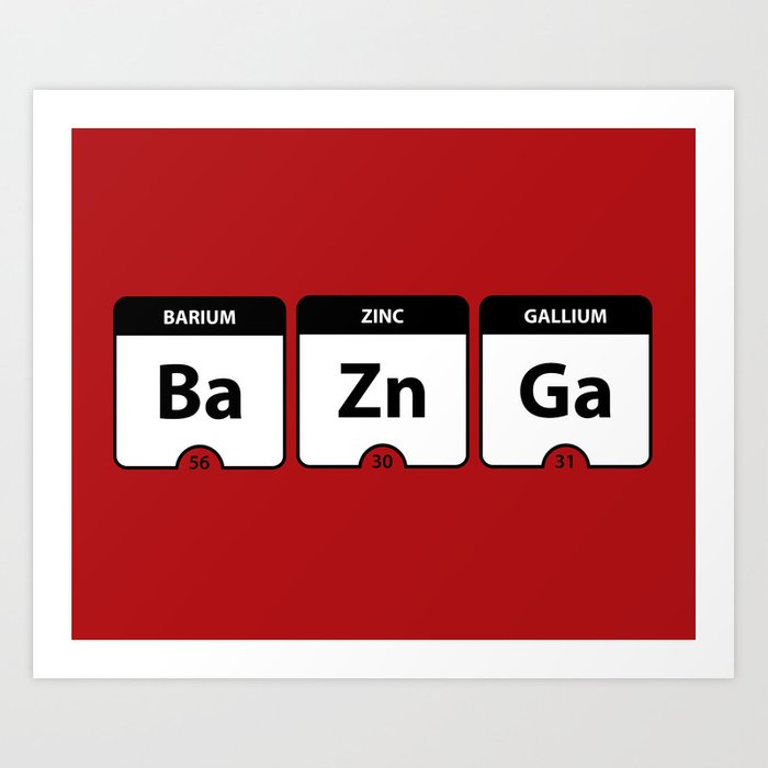 Bazinga Periodic Table Funny Quote Art Print By Tdq2 Society6