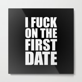F*ck On The First Date Funny Quote Metal Print
