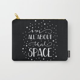 I'm All About That Space Carry-All Pouch