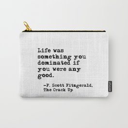 Life was something you dominated - Fitzgerald quote Carry-All Pouch