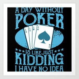 A Day Without Poker Poker Gift Poker Player Card Art Print