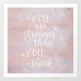 You Are Stronger Than You Think motivational quote Art Print