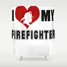 I Love My Firefighter Shower Curtain