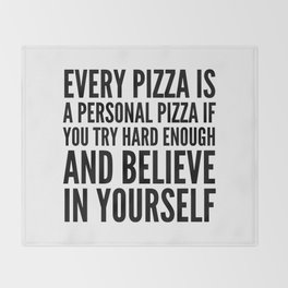 EVERY PIZZA IS A PERSONAL PIZZA IF YOU TRY HARD ENOUGH AND BELIEVE IN YOURSELF Throw Blanket