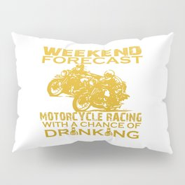 WEEKEND FORECAST MOTORCYCLE RACING Pillow Sham