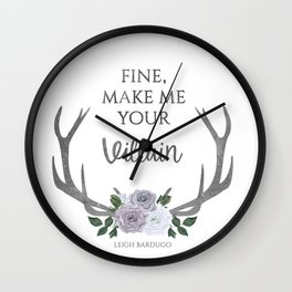 Make me your villain - The Darkling quote - Leigh Bardugo - White Wall Clock