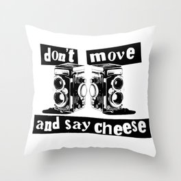 Quote - don't move and say cheese Throw Pillow