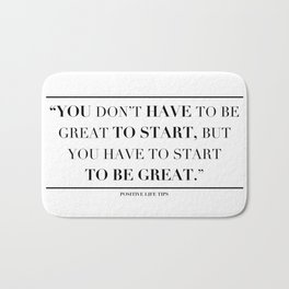 You Don't Have To Be Great To Start. Bath Mat