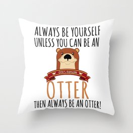 Otter Marten Always Be Yourself Funny Animal Throw Pillow