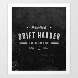 Drive Hard Drift Harder Art Print