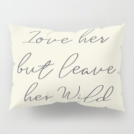 Love her, but leave her wild, handwritten Atticus poem illustration, girls book typography, women Pillow Sham