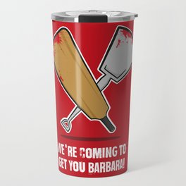 We're coming to get you Barbara! Travel Mug