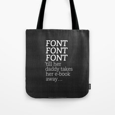 Font Font Font 'till her daddy takes her e-book away Tote Bag