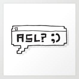 A.S.L.? Art Print